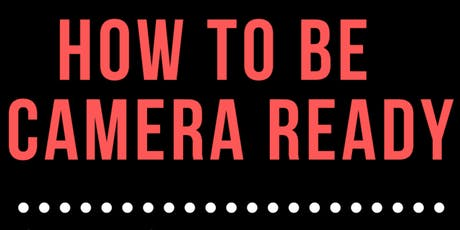 Being 'Camera Ready' for the Media tickets