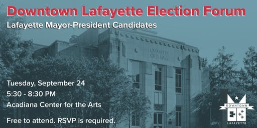 Downtown Lafayette Election Forum: Lafayette Mayor-President