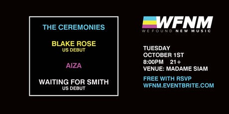 WE FOUND NEW MUSIC 10/1: THE CEREMONIES, BLAKE ROSE (US DEBUT), AIZA, WAITING FOR SMITH (US DEBUT) tickets