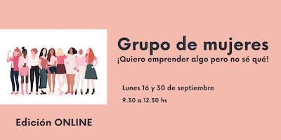 Grupo de Mujeres ONLINE  ¡quiero emprender algo pero no sé qué!