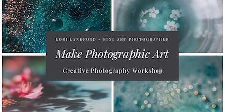 Photographic Art: Make the Ordinary Extraordinary!  (Workshop) tickets