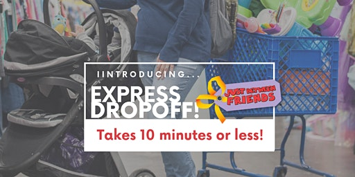 Just Between Friends Spring 2020 EXPRESS DROP OFF (must donate/reduce/sort)
