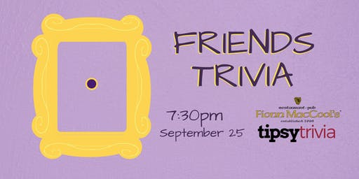Friends Trivia - Sept 25, 7:30pm - Fionn MacCool's Burlington
