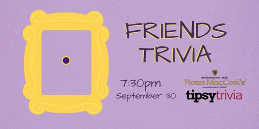 Friends Trivia - Sept 30, 7:30pm - Fionn MacCool's Guelph