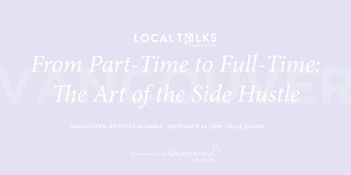 LocalTalks Vancouver: From Part-Time to Full-Time: The Art of the Side Hustle