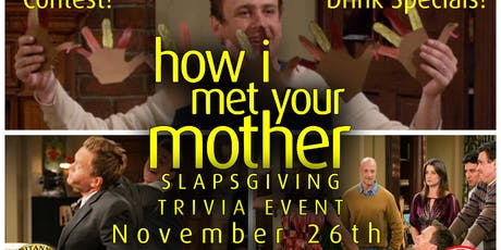 How I Met Your Mother Slapsgiving Trivia Event! tickets