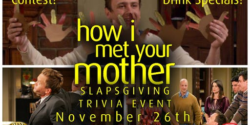 How I Met Your Mother Slapsgiving Trivia Event!