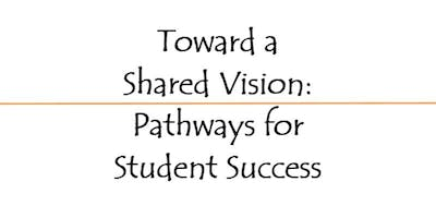 Toward A Shared Vision: Pathways for Student Success