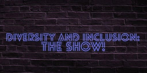 DIVERSITY AND INCLUSION: THE SHOW!