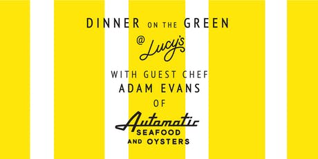 Dinner on the Lucy's Green with Adam Evans of Automatic Seafood tickets