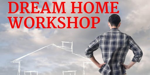 Dream Home Workshop - Saturday, October 26th, 2019