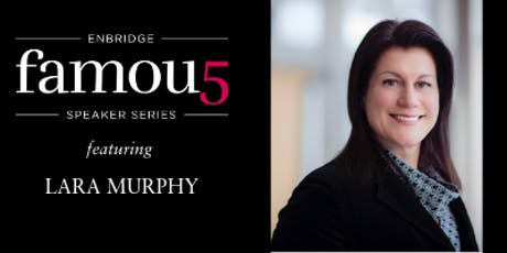 2019 Enbridge Famous 5 Speaker Series featuring Lara Murphy billets