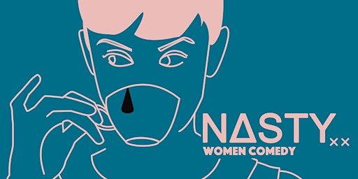 Nasty Women Comedy: Smash Fest Opening Night!