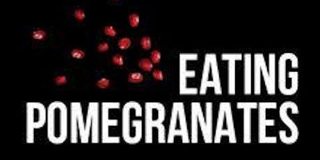 Eating Pomegranates tickets