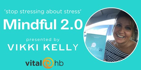 Mindful 2.0: Stop Stressing About Stress with Vikki Kelly tickets