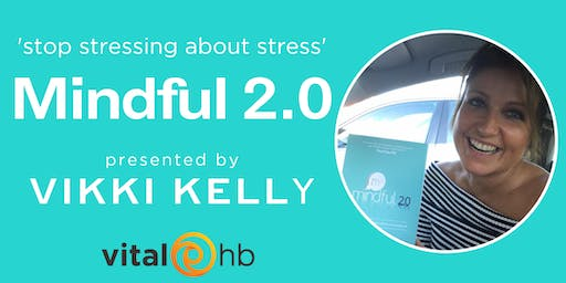 Mindful 2.0: Stop Stressing About Stress with Vikki Kelly