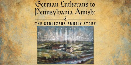 German Lutherans to Pennsylvania Amish: The Stoltzfus Family Story tickets