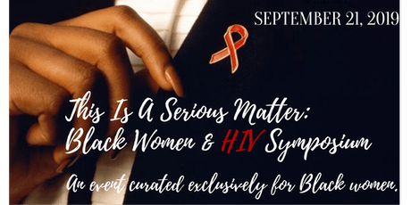 THIS IS A SERIOUS MATTER: Black Women & HIV Symposium. tickets