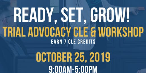 Ready, Set, Grow! Trial Advocacy CLE & Workshop