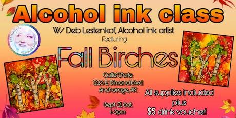 ALCOHOL INK CLASS- Fall Birches w/ Deb Lestenkof, Alaskan artist tickets