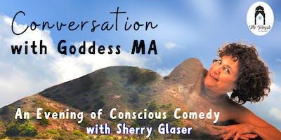 Conversation with Goddess MA – A Conscious Comedy Show - Oct 18, 2019