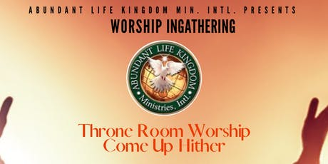 Abundant Life Kingdom Ministries Worship Ingathering tickets