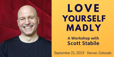 Love Yourself Madly, Denver — A Workshop with Scott Stabile tickets