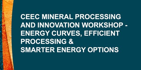 CEEC Mineral Processing and Innovation Workshop - Energy Curves, Efficient Processing and Smarter Power Options tickets
