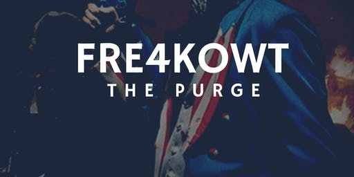 "Fre4kowt:THE Purge ""ANYTHING GOES"""