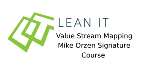 Lean IT Value Stream Mapping – Mike Orzen Signature Course 2 Days Training in Milton Keynes tickets