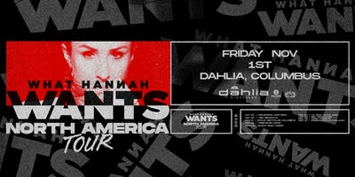 Hannah Wants / Dahlia Nightclub / Friday, November 1st
