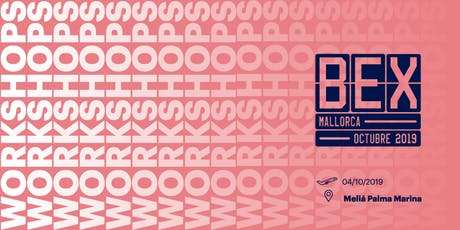 BEX MALLORCA | WORKSHOPS Tickets