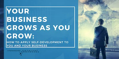 Your Business Grows as You Grow: Self-Development for You and Your Business