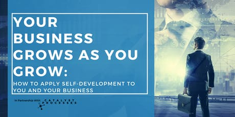 Your Business Grows as You Grow: Self-Development for You and Your Business tickets
