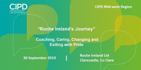 """Roche Ireland's Journey"" Coaching, Caring, Changing and Exiting with Pride - CIPD Ireland Midwest Region tickets"