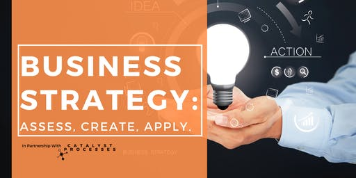 Creating Business Strategy: Assess, Create, Apply