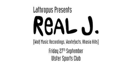 Lathropus Presents Real J [Wolf Music, Waxtefacts, Khasia Hills] tickets