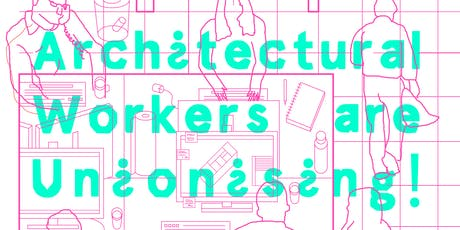 Architecture Workers Are Unionising!  tickets