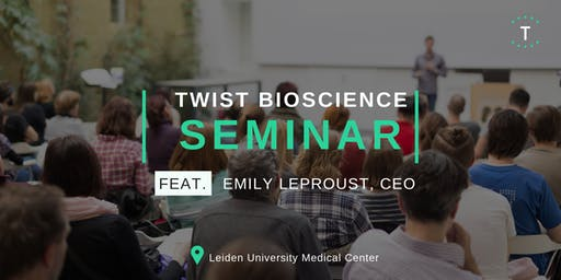 Twist Bioscience Seminar at Leiden University Medical Centre w/ Emily Leproust