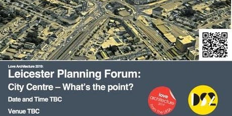 LOVE ARCHITECTURE Planning Forum  – WHAT'S THE POINT OF CITY CENTRE? tickets