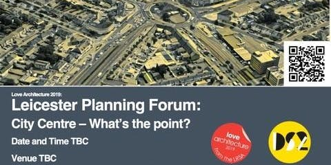 LOVE ARCHITECTURE Planning Forum  – WHAT'S THE POINT OF CITY CENTRE?