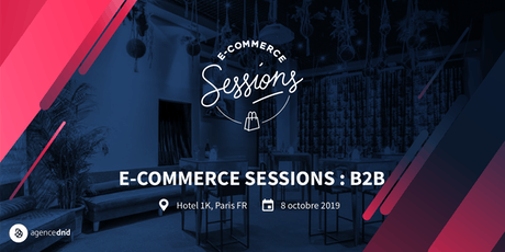 E-Commerce Sessions : B2B @ Paris, France tickets