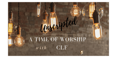 Unscripted - An evening of worship with CLF tickets