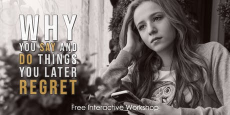 Why You Say and Do Things You Later Regret - FREE INTERACTIVE WORKSHOP tickets