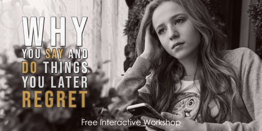 Why You Say and Do Things You Later Regret - FREE INTERACTIVE WORKSHOP