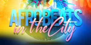AfroBeats In They City| Open Bar + Free Entry