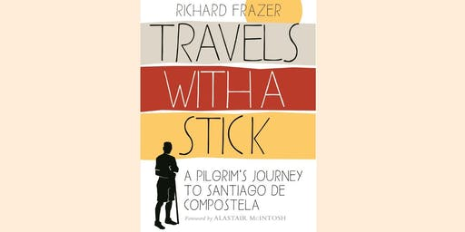 Travels with a Stick, a Pilgrim's Journey - talk by Richard Frazer