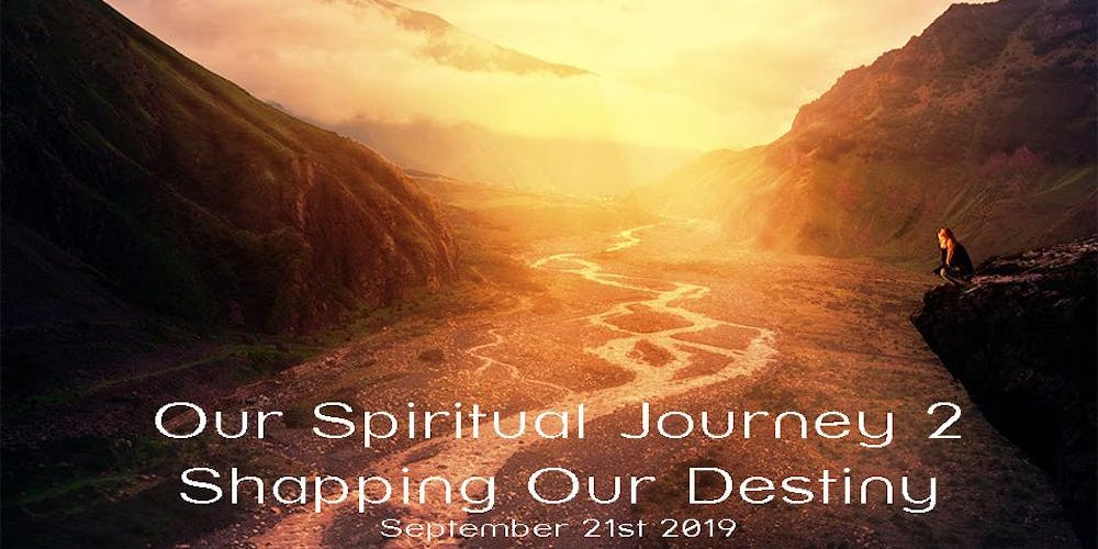 On Our Spiritual Journey 2 ~ Shaping Our Destiny