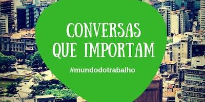 Conversas que Importam - #mundodotrabalho