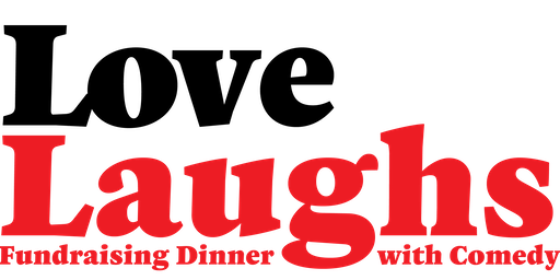 Love Laughs-Love INC's fundraising Dinner with Comedy